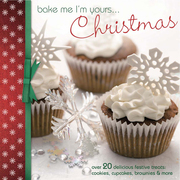 Bake Me I'm Yours... Christmas: Over 20 delicious festive treats - cookies, cupcakes, brownies & more