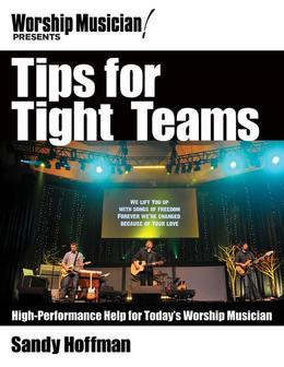 Tips for Tight Teams: High-Performance Help for Today's Worship Musician