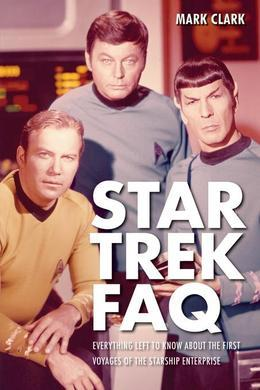 Star Trek FAQ: Everything Left to Know About the First Voyages of the Starship Enterprise