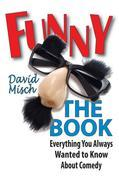 Funny: The Book: Everything You Always Wanted to Know About Comedy