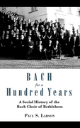Bach for a Hundred Years: A Social History of the Bach Choir of Bethlehem