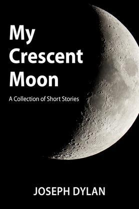 My Crescent Moon (A Collection of Short Stories)
