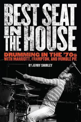 Best Seat in the House: Drumming in the '70s with Marriott, Frampton, and Humble Pie