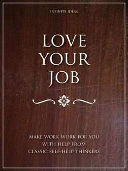 Love your job: Make work work for you with help from classic self-help thinkers