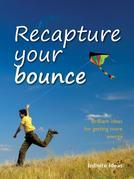Recapture your bounce: Brilliant ideas for getting more energy