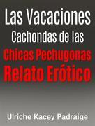 Las Vacaciones Cachondas De Las Chicas Pechugonas: Relato Erótico