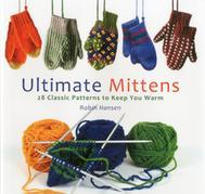 Ultimate Mittens: 26 Classic Patterns to Keep You Warm