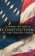The Debate That Made the Constitution of the United States