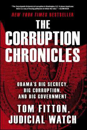 The Corruption Chronicles: Obama's Big Secrecy, Big Corruption, and Big Government