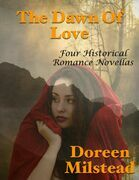 The Dawn of Love: Four Historical Romance Novellas