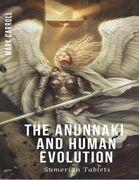 The Anunnaki and Human Evolution - Sumerian Tablets