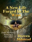 A New Life Forged In the West: Four Historical Romance Novellas