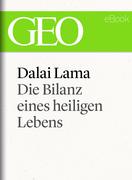 Dalai Lama: Die Bilanz eines heiligen Lebens (GEO eBook Single)