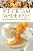 Ice Cream Made Easy: Homemade Recipes for Ice Cream Machines