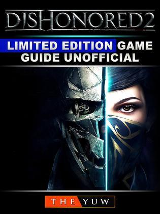 Dishonored 2 Limited Edition Game Guide Unofficial
