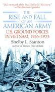 The Rise and Fall of an American Army: U.S. Ground Forces in Vietnam, 1963-1973