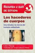 Resumen & Guía De Estudio - Los Hacedores De Cuerpos: Una Mirada A La Ciencia Del Humano Rediseñado