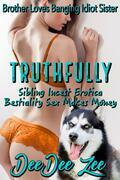 Truthfully, Sibling Incest Erotica Bestiality Sex Makes Money: Brother Loves Banging Idiot Sister, Book 8