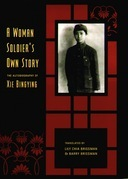 A Woman Soldier's Own Story: The Autobiography of Xie Bingying