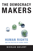 The Democracy Makers: Human Rights and the Politics of Global Order