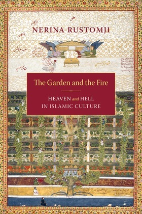 The Garden and the Fire: Heaven and Hell in Islamic Culture