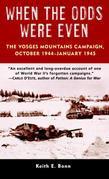 When the Odds Were Even: The Vosges Mountains Campaign, October 1944-January 1945