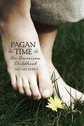 Pagan Time: An American Childhood