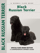 Black Russian Terrier: Special Rare-Breed Edition : A Comprehensive Owner's Guide
