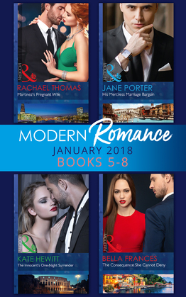 Modern Romance Collection: January Books 5 - 8: Martinez's Pregnant Wife / His Merciless Marriage Bargain / The Innocent's One-Night Surrender / The Consequence She Cannot Deny (Mills & Boon e-Book Collections)