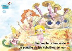 Die Seepferdchenbande. Deutsch-Spanisch. / La pandilla de los caballitos de mar. Alemán-Españo.