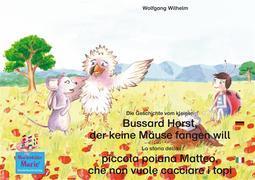 Die Geschichte vom kleinen Bussard Horst, der keine Mäuse fangen will. Deutsch-Italienisch. / La storia della poiana Matteo che non vuole cacciare i topi. Tedesco-Italiano.