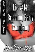 Lie #14: Breeding Party Gangbang: Gullible Slut Daughter