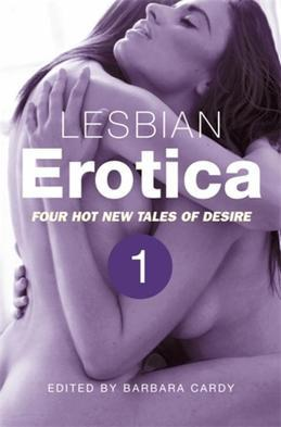 Lesbian Erotica Volume 1: Four new hot tales of desire