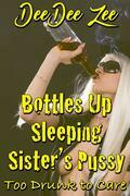 Bottles Up Sleeping Sister's Pussy: Too Drunk to Care