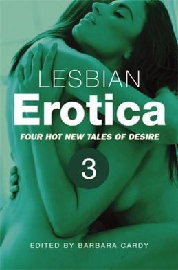 Lesbian Erotica Volume 3: Four new hot tales of desire