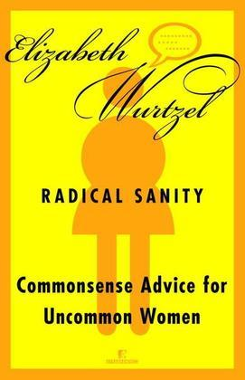 Radical Sanity: Commonsense Advice for Uncommon People