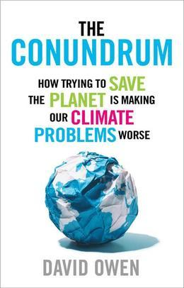 The Conundrum: How Scientific Innovation and Good Intentions Can Make Our Energy and Climate Problems Worse