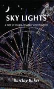 Sky Lights - A Tale of Magic, Mystery and Mayhem: A Tale of Magic, Mystery and Mayhem