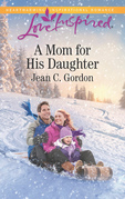 A Mom For His Daughter (Mills & Boon Love Inspired)