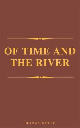Of Time and the River (Complete Version, Best Navigation, Active TOC) (A to Z Classics)