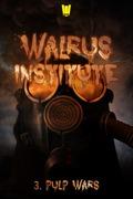 Walrus Institute 3 : Pulp Wars