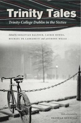 Trinity Tales: Trinity College Dublin in the Sixties