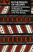 In the Prison of his Days: A Miscellany for Nelson Mandela on his 70th Birthday