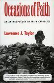 Lawrence J. J. Taylor - Occasions of Faith: An Anthropology of Irish Catholics