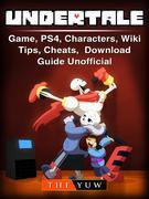 Undertale Game, PS4, Characters, Wiki, Tips, Cheats, Download Guide Unofficial
