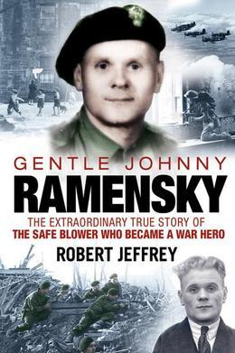 Gentle Johnny Ramensky: The Extraordinary True Story of the Safe Blower Who Became a War Hero