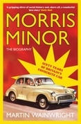 Morris Minor: The Biography: Sixty Years of Britain's Favourite Car