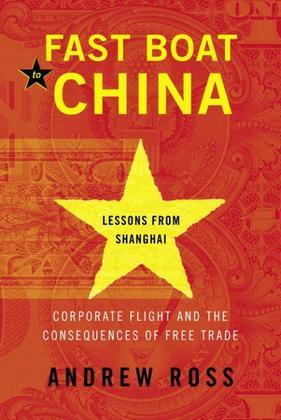 Fast Boat to China: Corporate Flight and the Consequences of Free Trade; Lessons from Shanghai