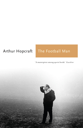The Football Man: People & Passions in Soccer