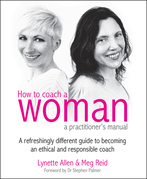 How to Coach a Woman: A refreshingly different guide to becoming an ethical and responsible coach